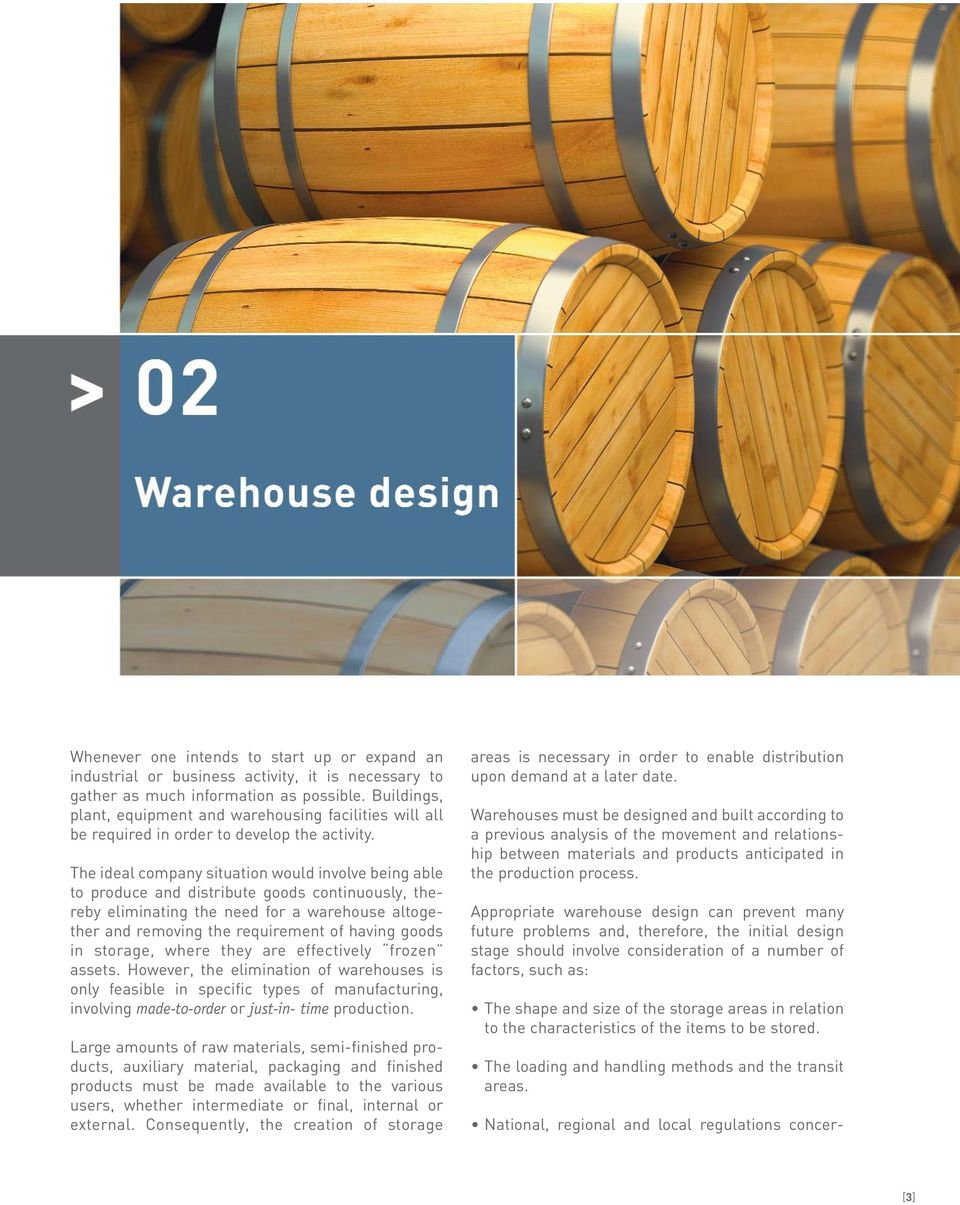 The ideal company situation would involve being able to produce and distribute goods continuously, thereby eliminating the need for a warehouse altogether and removing the requirement of having goods
