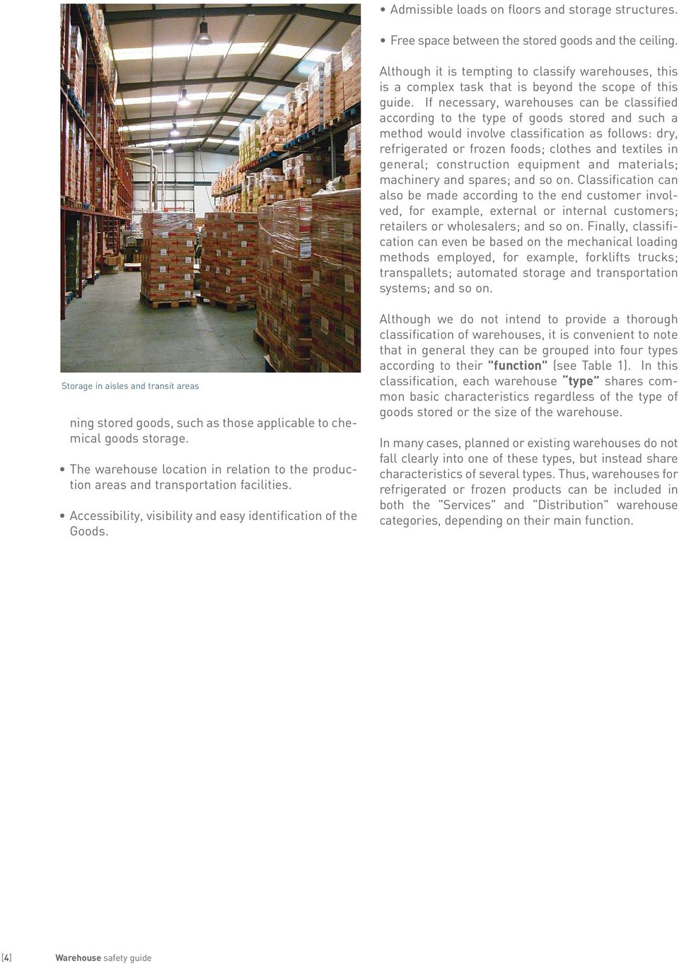 If necessary, warehouses can be classified according to the type of goods stored and such a method would involve classification as follows: dry, refrigerated or frozen foods; clothes and textiles in