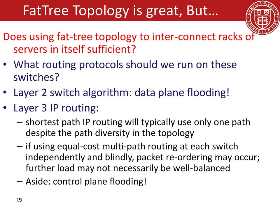 Layer 3 IP routing: shortest path IP routing will typically use only one path despite the path diversity in the topology if using