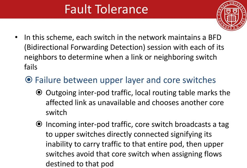 the affected link as unavailable and chooses another core switch Incoming inter-pod traffic, core switch broadcasts a tag to upper switches directly