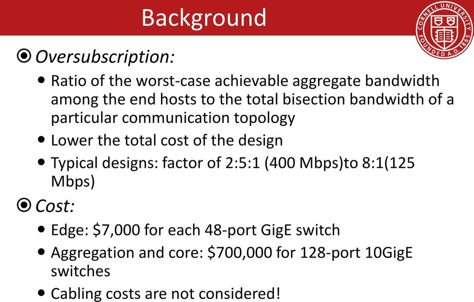 the design Typical designs: factor of 2:5:1 (400 Mbps)to 8:1(125 Mbps) Cost: Edge: $7,000 for each