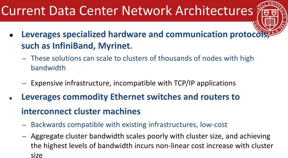 Leverages commodity Ethernet switches and routers to interconnect cluster machines Backwards compatible with existing infrastructures, low-cost