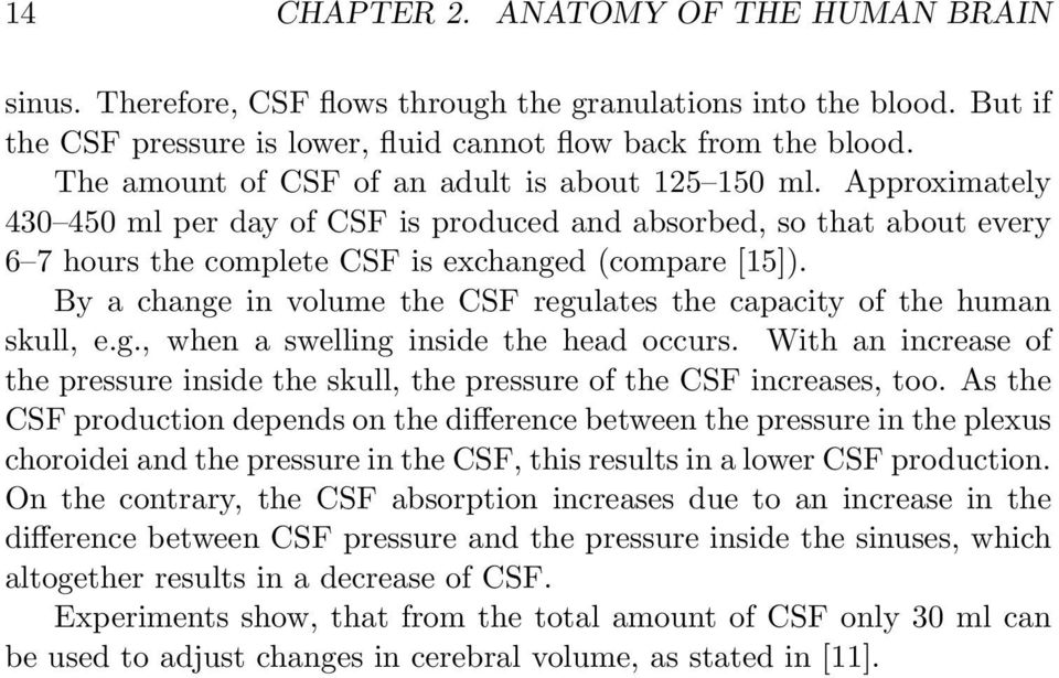 By a change in volume the CSF regulates the capacity of the human skull, e.g., when a swelling inside the head occurs.
