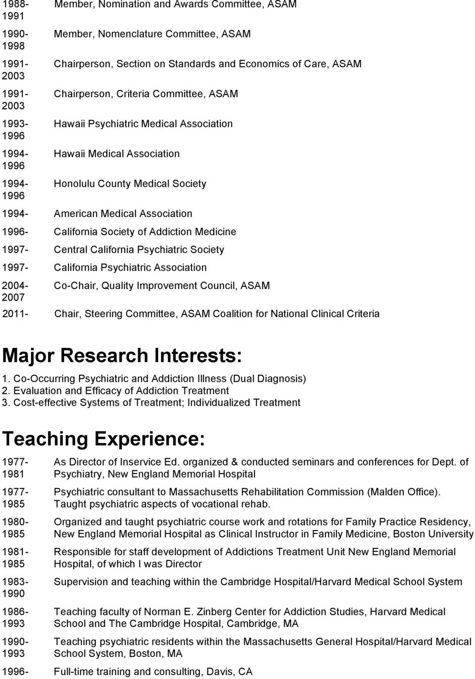 Psychiatric Society 1997- California Psychiatric Association 2004- Co-Chair, Quality Improvement Council, ASAM 2007 2011- Chair, Steering Committee, ASAM Coalition for National Clinical Criteria