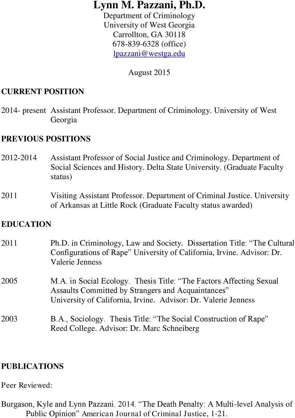 University of West Georgia PREVIOUS POSITIONS 2012-2014 Assistant Professor of Social Justice and Criminology. Department of Social Sciences and History. Delta State University.