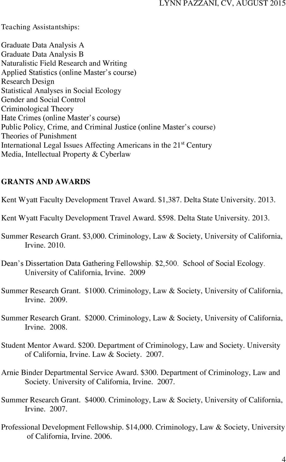 International Legal Issues Affecting Americans in the 21 st Century Media, Intellectual Property & Cyberlaw GRANTS AND AWARDS Kent Wyatt Faculty Development Travel Award. $1,387.