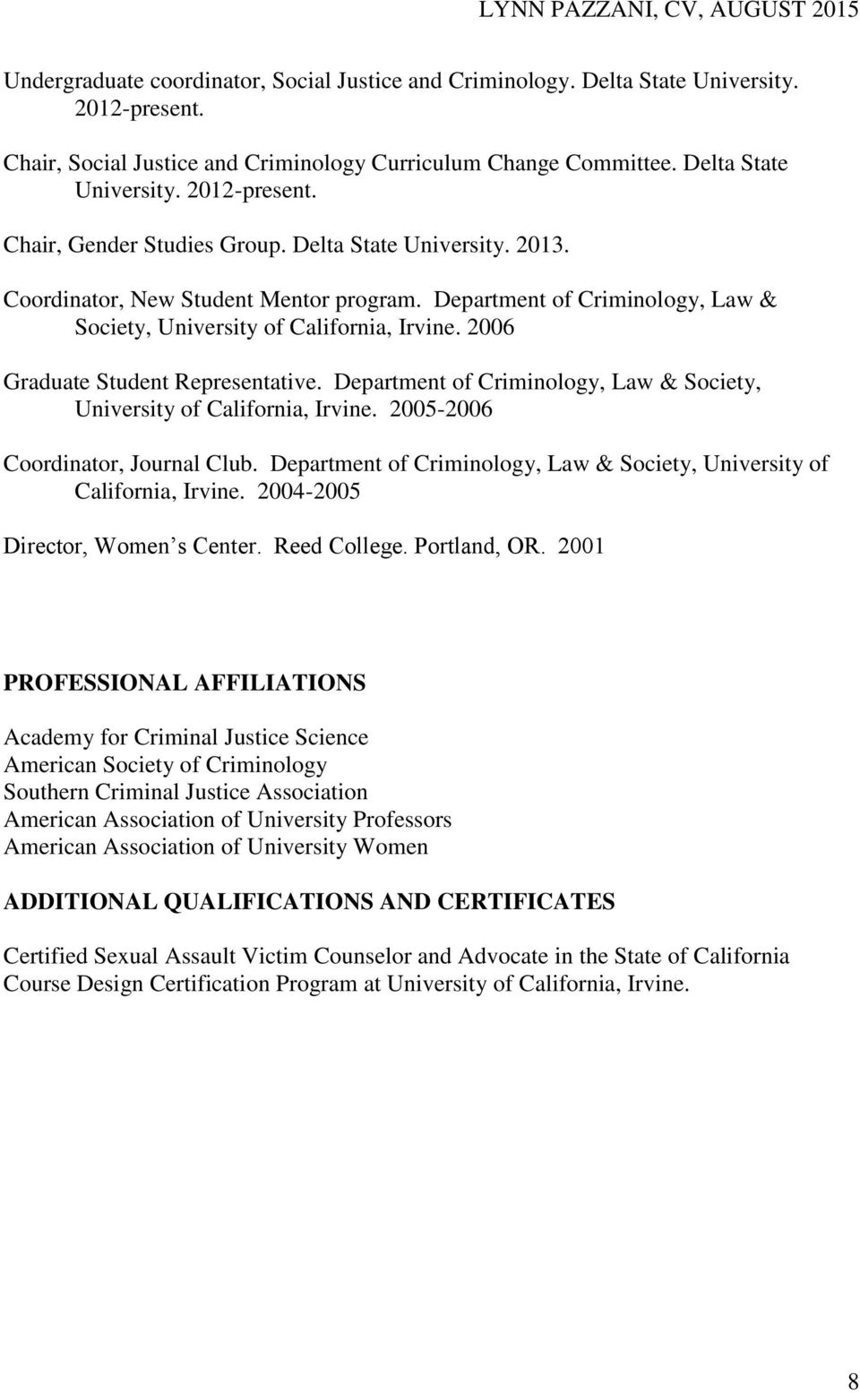 Department of Criminology, Law & Society, University of California, Irvine. 2005-2006 Coordinator, Journal Club. Department of Criminology, Law & Society, University of California, Irvine.
