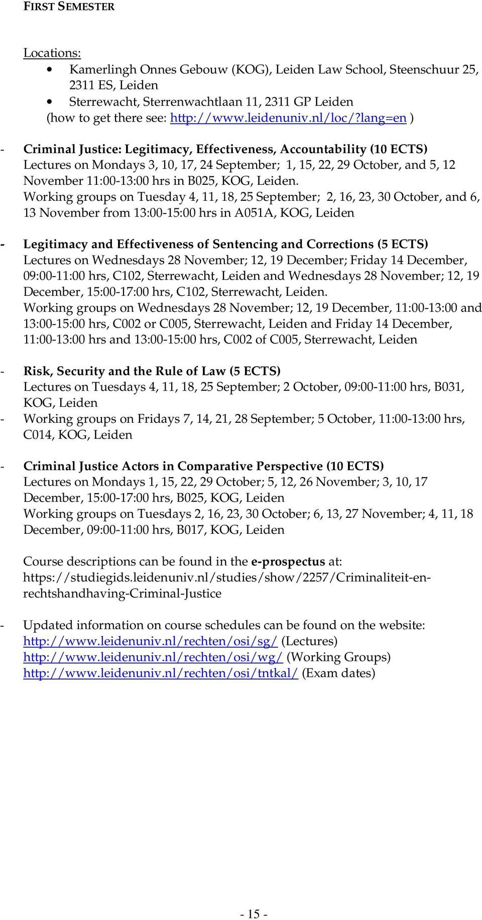 lang=en ) - Criminal Justice: Legitimacy, Effectiveness, Accountability (10 ECTS) Lectures on Mondays 3, 10, 17, 24 September; 1, 15, 22, 29 October, and 5, 12 November 11:00-13:00 hrs in B025, KOG,