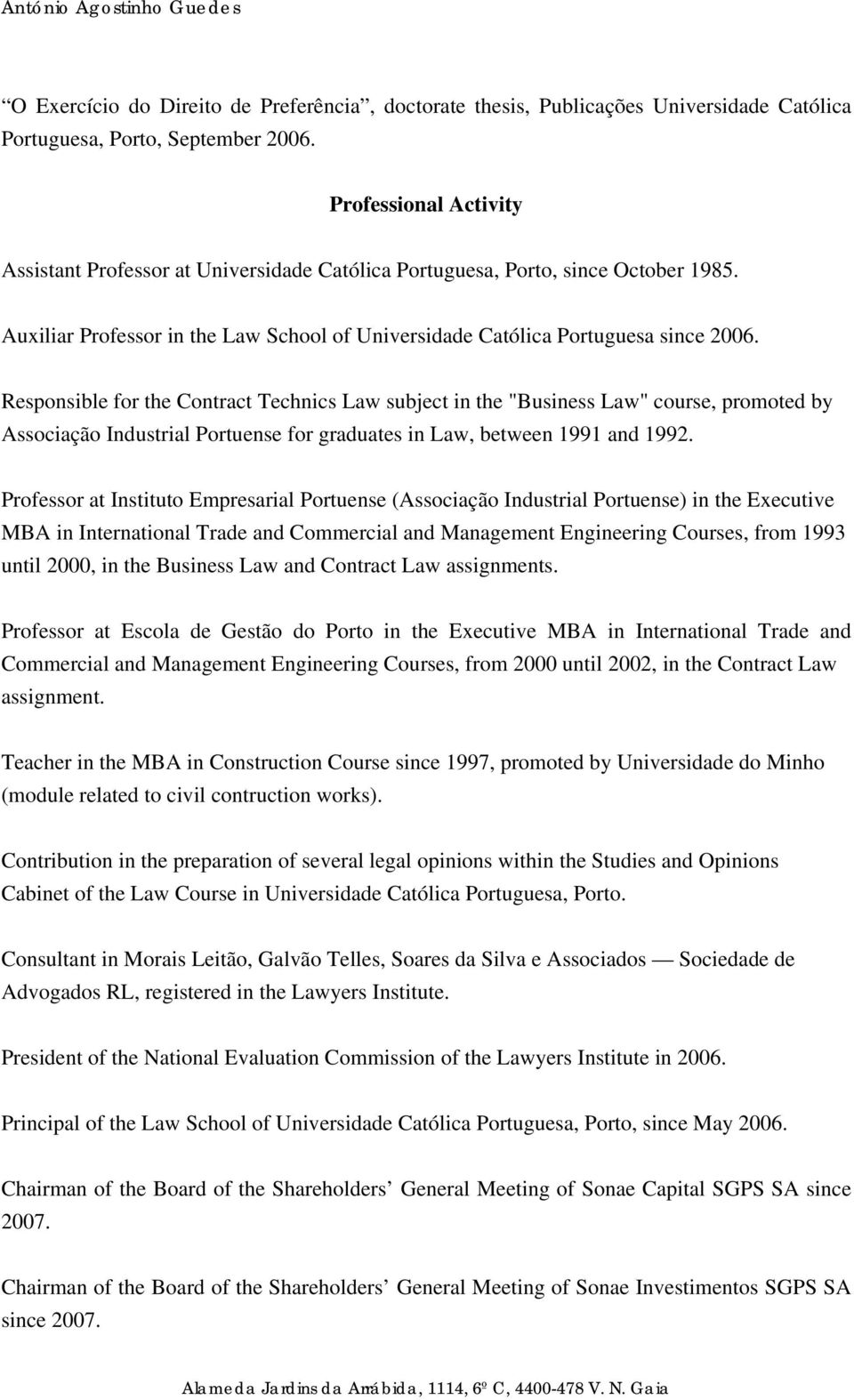 "Responsible for the Contract Technics Law subject in the ""Business Law"" course, promoted by Associação Industrial Portuense for graduates in Law, between 1991 and 1992."