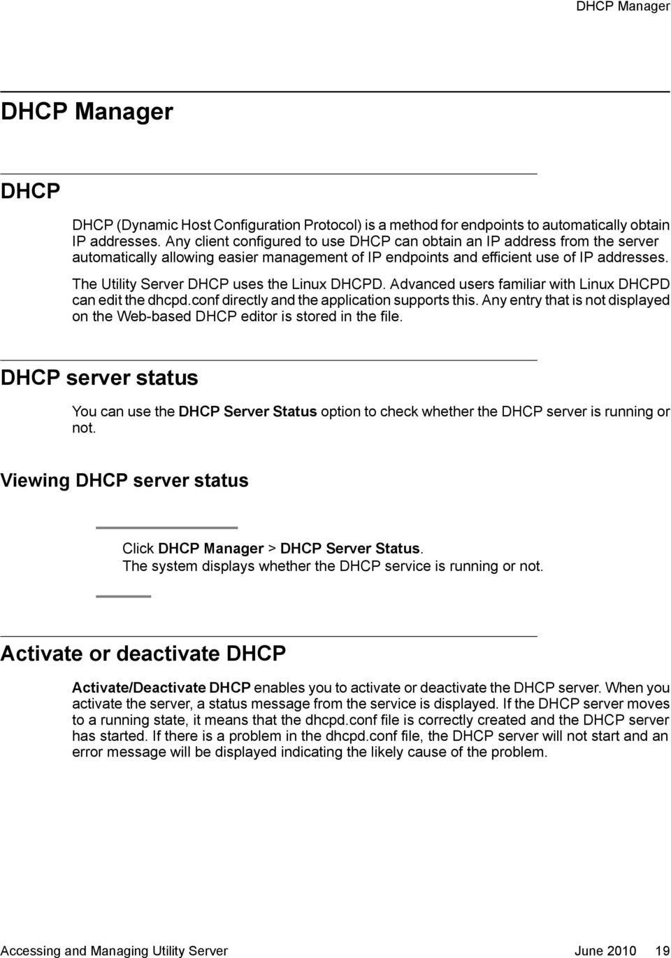 The Utility Server DHCP uses the Linux DHCPD. Advanced users familiar with Linux DHCPD can edit the dhcpd.conf directly and the application supports this.