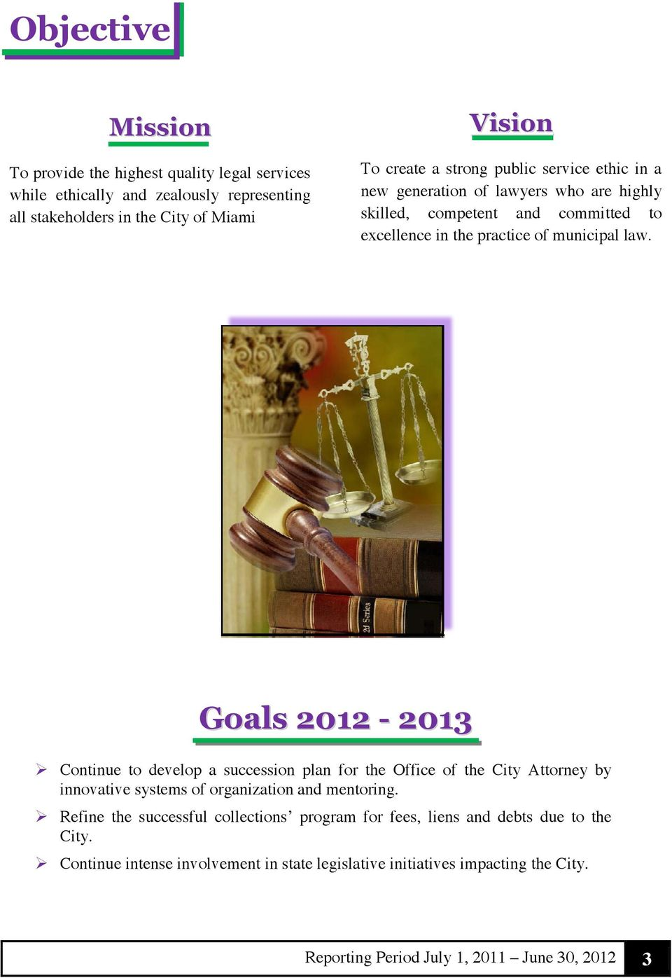 Goals 2012-2013 Continue to develop a succession plan for the Office of the City Attorney by innovative systems of organization and mentoring.