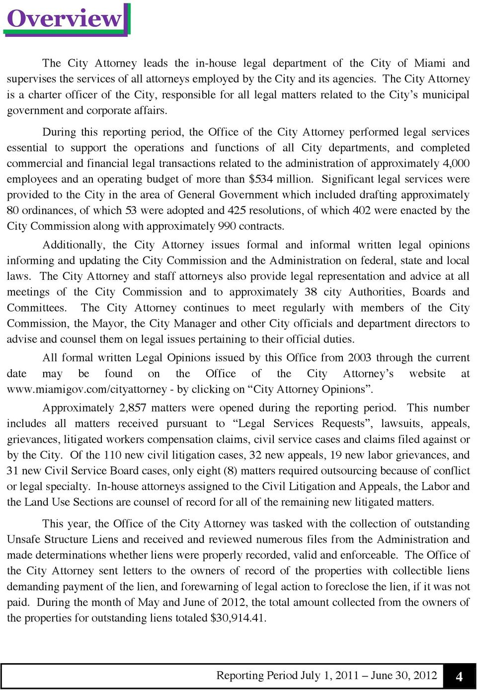 During this reporting period, the Office of the City Attorney performed legal services essential to support the operations and functions of all City departments, and completed commercial and