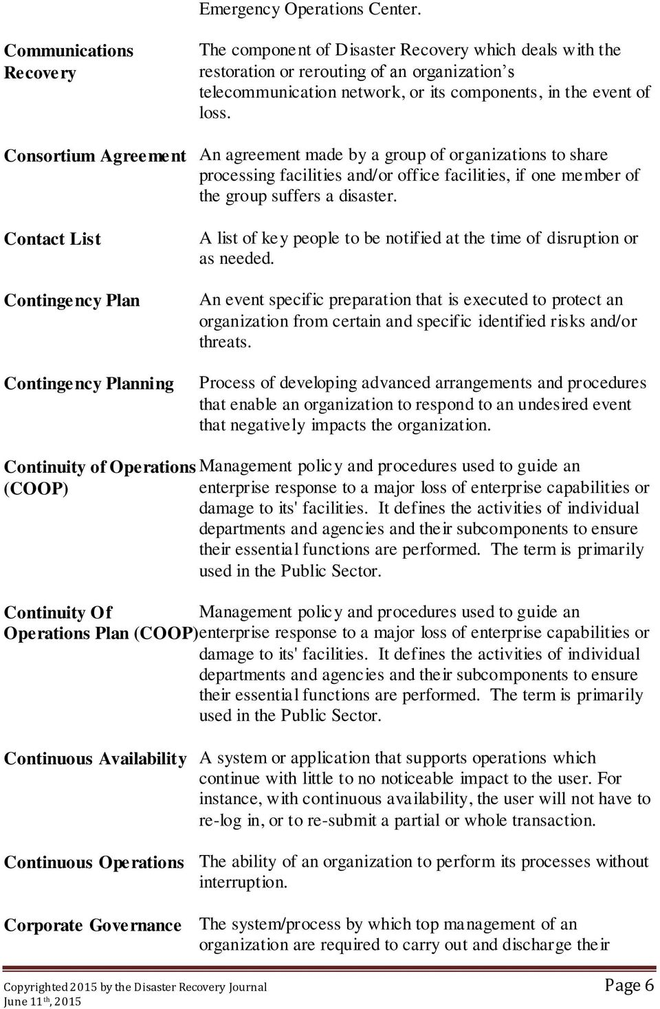Consortium Agreement An agreement made by a group of organizations to share processing facilities and/or office facilities, if one member of the group suffers a disaster.