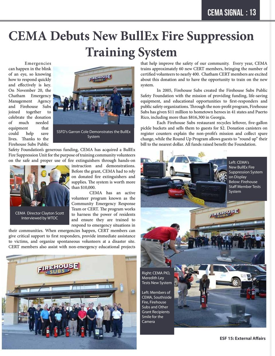 Thanks to the Firehouse Subs Public Safety Foundation s generous funding, CEMA has acquired a BullEx Fire Suppression Unit for the purpose of training community volunteers on the safe and proper use