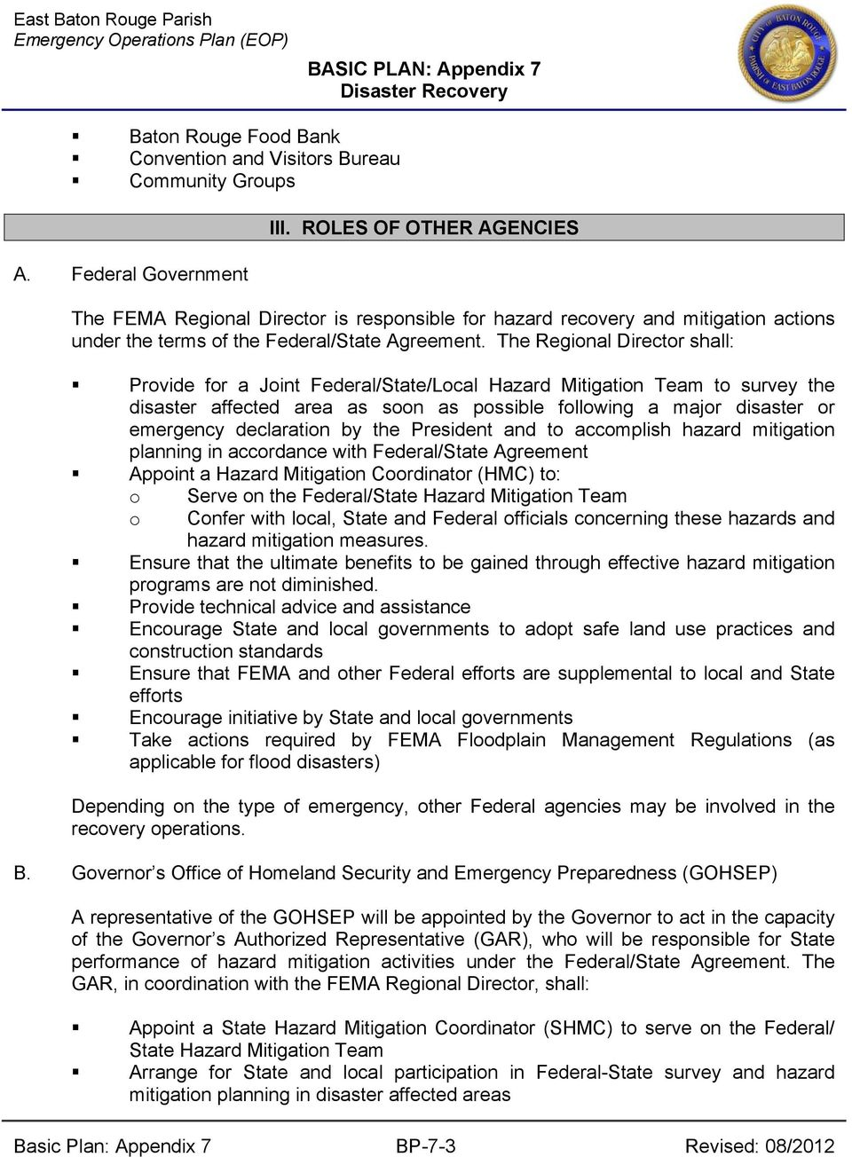 The Regional Director shall: Provide for a Joint Federal/State/Local Hazard Mitigation Team to survey the disaster affected area as soon as possible following a major disaster or emergency