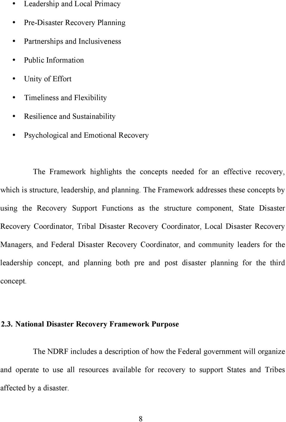 The Framework addresses these concepts by using the Recovery Support Functions as the structure component, State Disaster Recovery Coordinator, Tribal Disaster Recovery Coordinator, Local Disaster