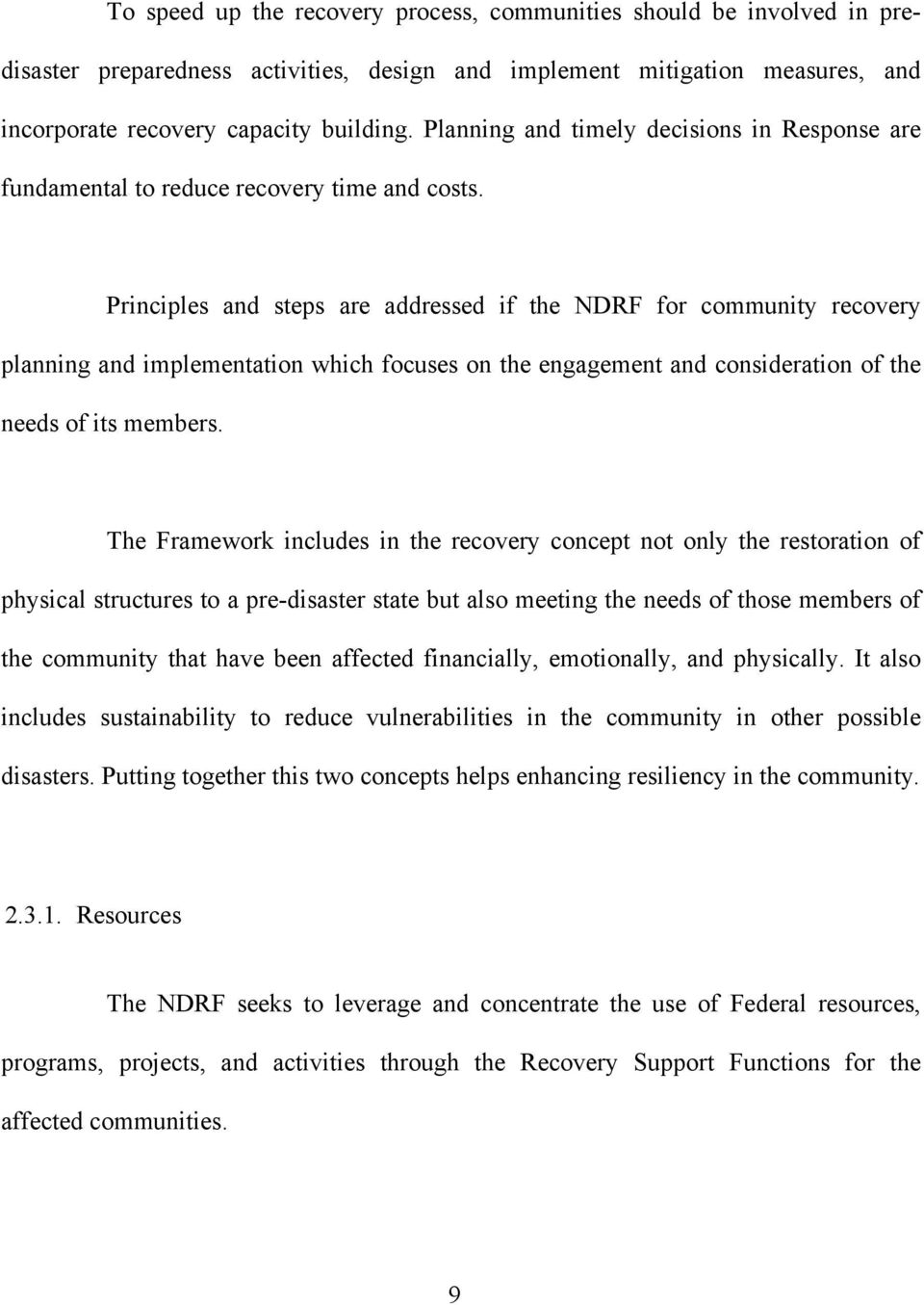 Principles and steps are addressed if the NDRF for community recovery planning and implementation which focuses on the engagement and consideration of the needs of its members.