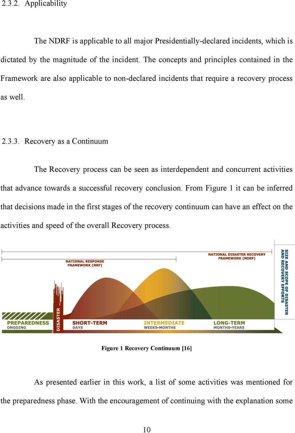 3. Recovery as a Continuum The Recovery process can be seen as interdependent and concurrent activities that advance towards a successful recovery conclusion.