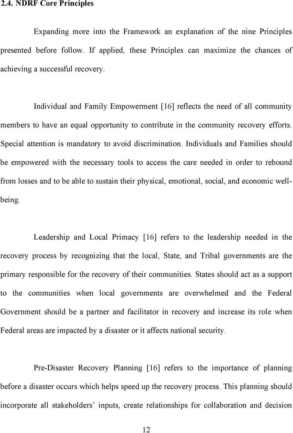Individual and Family Empowerment [16] reflects the need of all community members to have an equal opportunity to contribute in the community recovery efforts.