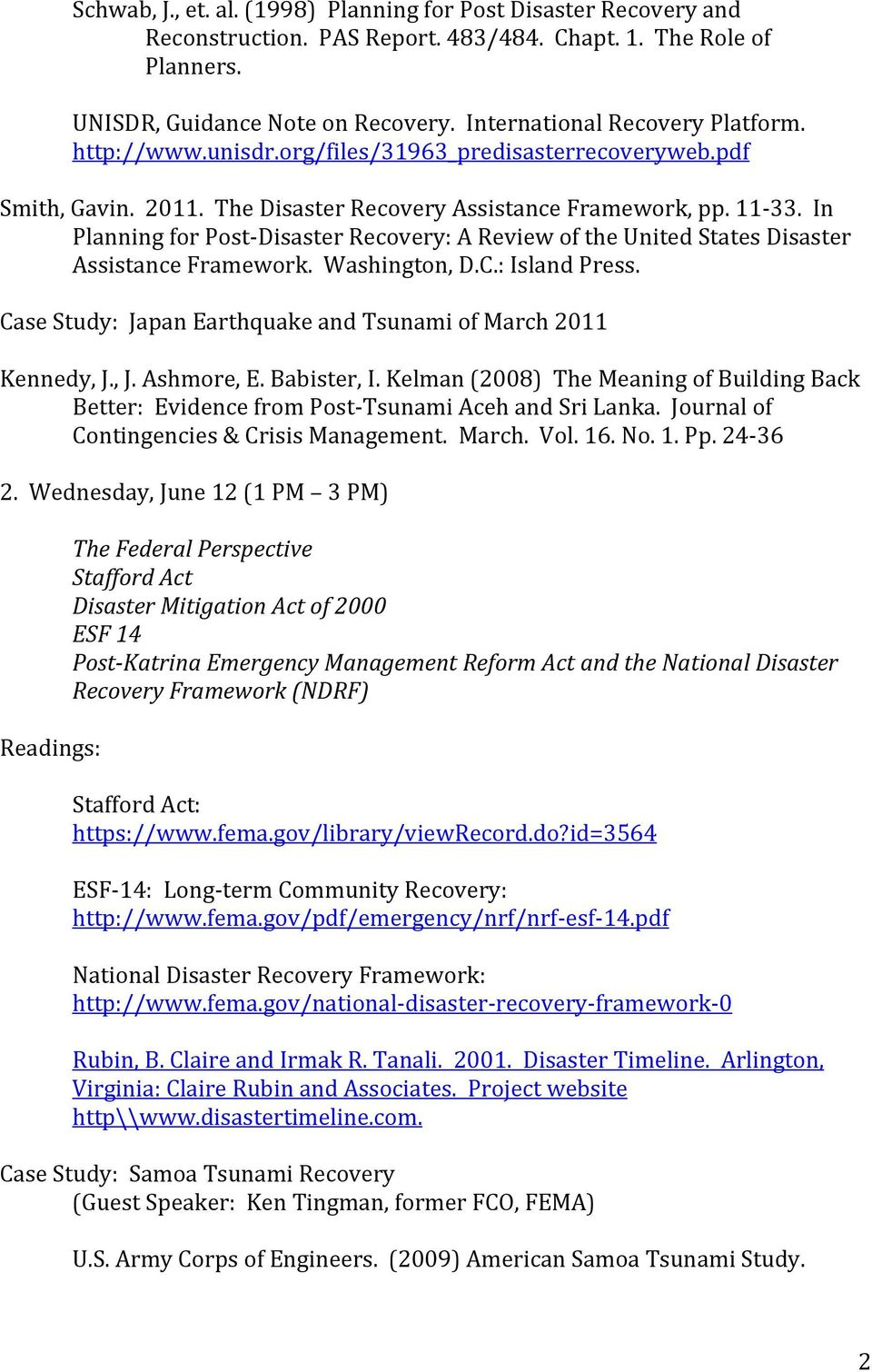 In Planning for Post- Disaster Recovery: A Review of the United States Disaster Assistance Framework. Washington, D.C.: Island Press. Case Study: Japan Earthquake and Tsunami of March 2011 Kennedy, J.