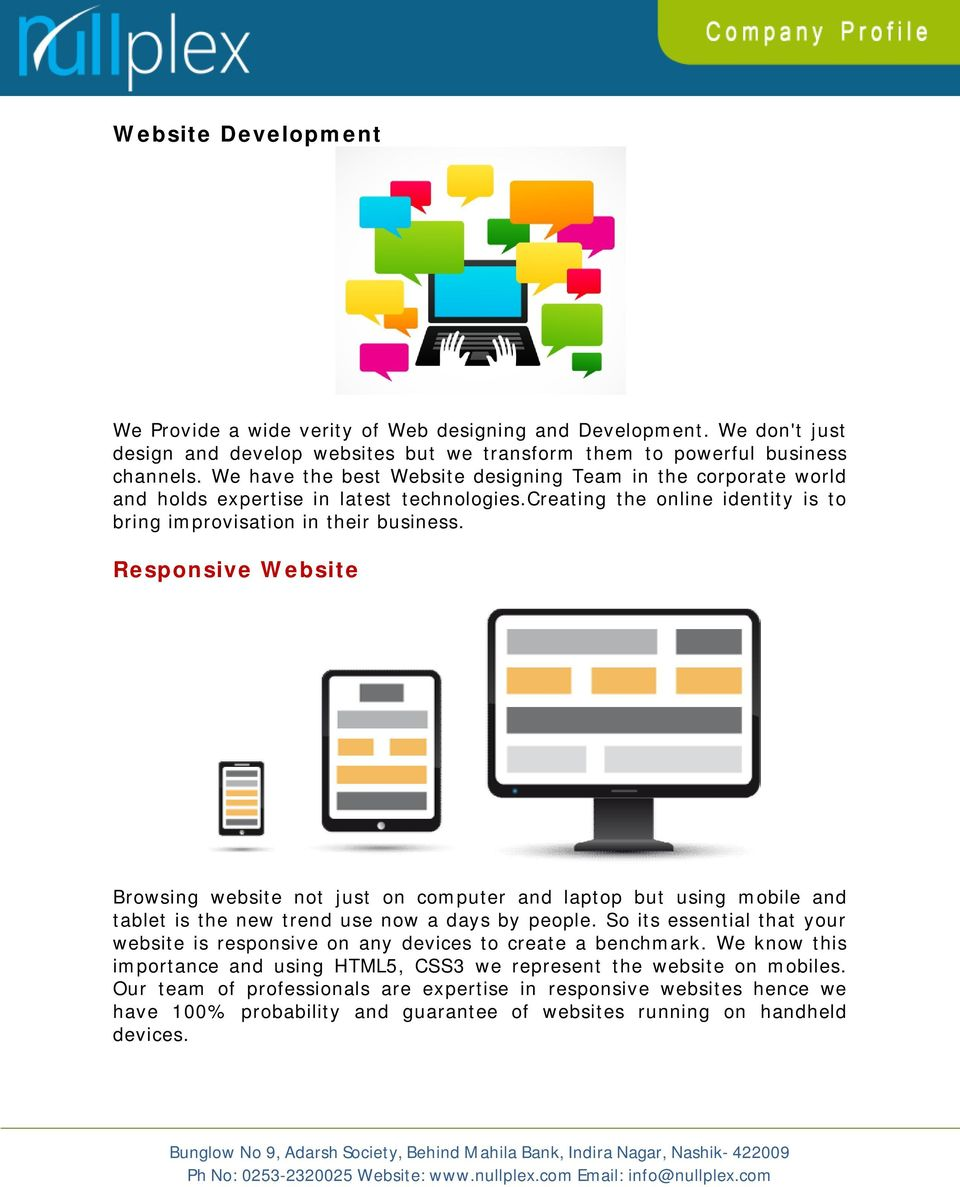 Responsive Website Browsing website not just on computer and laptop but using mobile and tablet is the new trend use now a days by people.