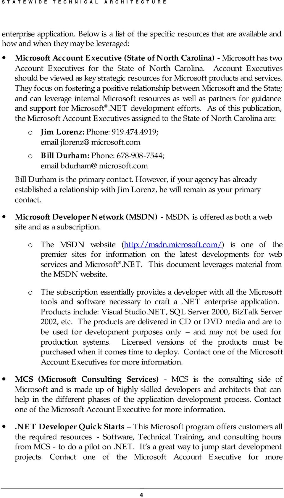 the State of North Carolina. Account Executives should be viewed as key strategic resources for Microsoft products and services.