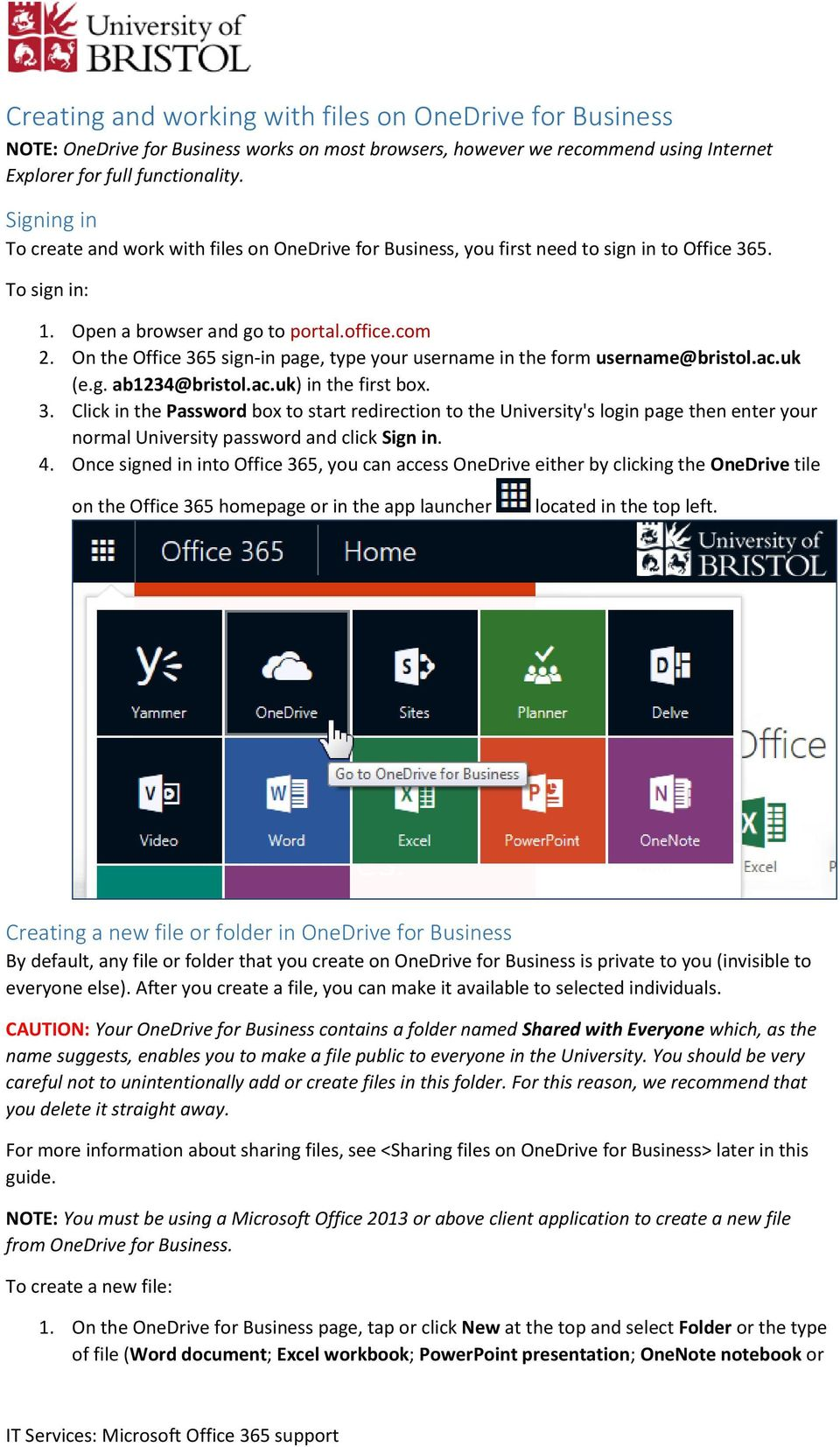 On the Office 365 sign-in page, type your username in the form username@bristol.ac.uk (e.g. ab1234@bristol.ac.uk) in the first box. 3. Click in the Password box to start redirection to the University's login page then enter your normal University password and click Sign in.