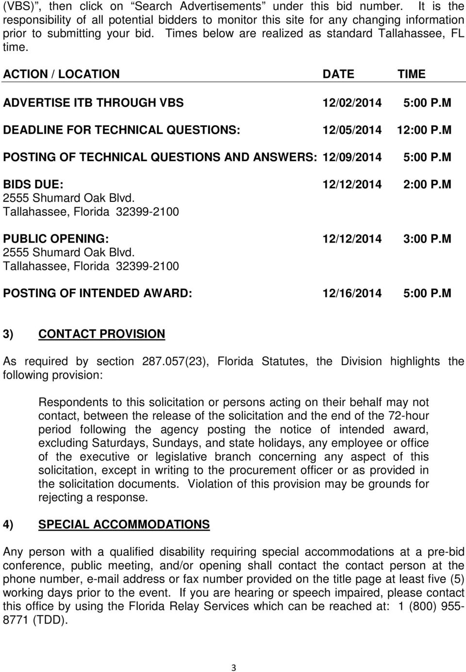 M POSTING OF TECHNICAL QUESTIONS AND ANSWERS: 12/09/2014 5:00 P.M BIDS DUE: 12/12/2014 2:00 P.M 2555 Shumard Oak Blvd. Tallahassee, Florida 32399-2100 PUBLIC OPENING: 12/12/2014 3:00 P.