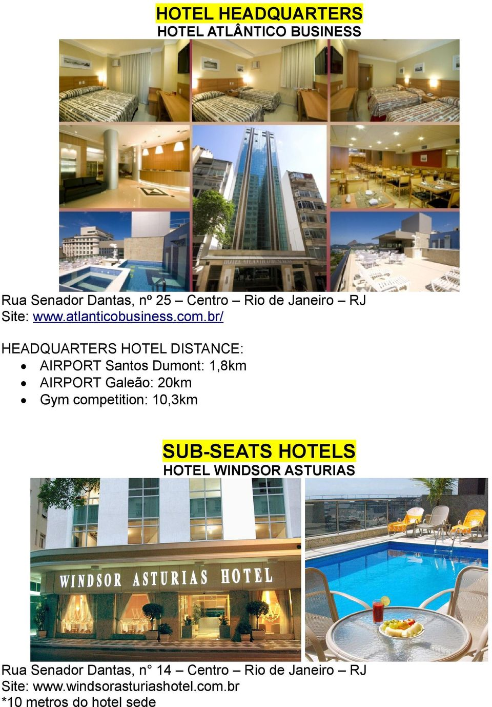 br/ HEADQUARTERS HOTEL DISTANCE: AIRPORT Santos Dumont: 1,8km AIRPORT Galeão: 20km Gym
