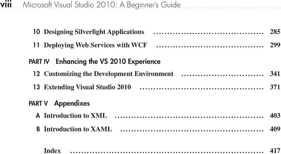............................................ 371 PART V Appendixes A Introduction to XML...................................................... 403 B Introduction to XAML.