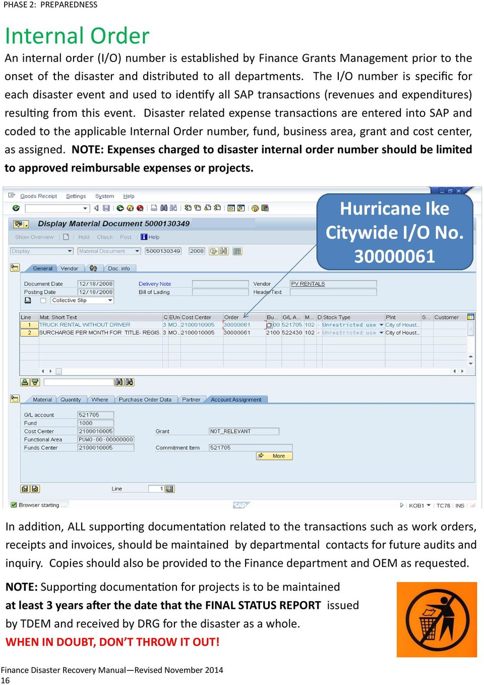 Disaster related expense transactions are entered into SAP and coded to the applicable Internal Order number, fund, business area, grant and cost center, as assigned.