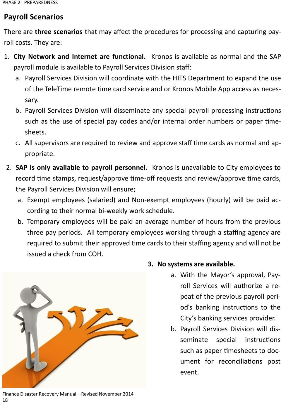 Payroll Services Division will coordinate with the HITS Department to expand the use of the TeleTime remote time card service and or Kronos Mobile App access as necessary. b.