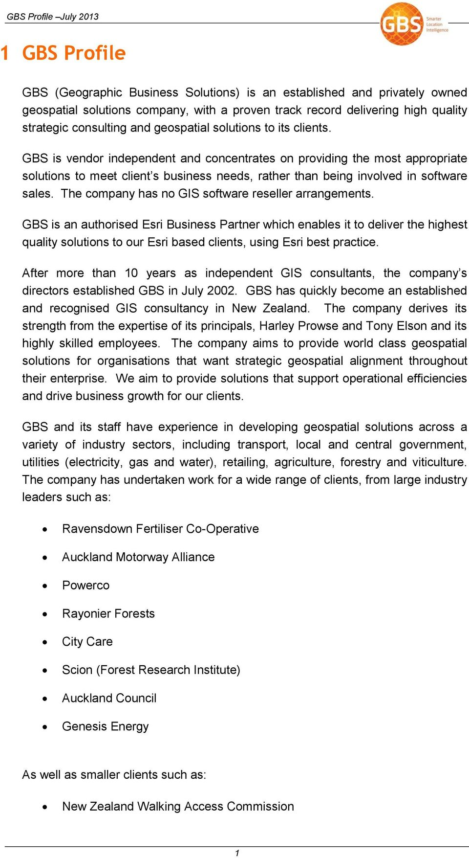GBS is vendor independent and concentrates on providing the most appropriate solutions to meet client s business needs, rather than being involved in software sales.