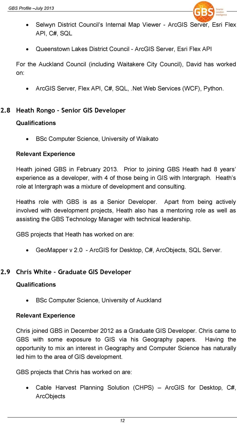 8 Heath Rongo Senior GIS Developer BSc Computer Science, University of Waikato Heath joined GBS in February 2013.