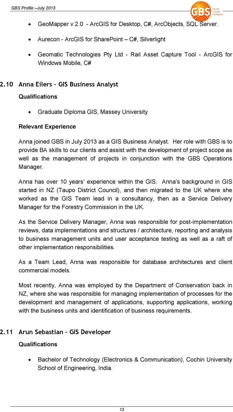 10 Anna Eilers GIS Business Analyst Graduate Diploma GIS, Massey University Anna joined GBS in July 2013 as a GIS Business Analyst.