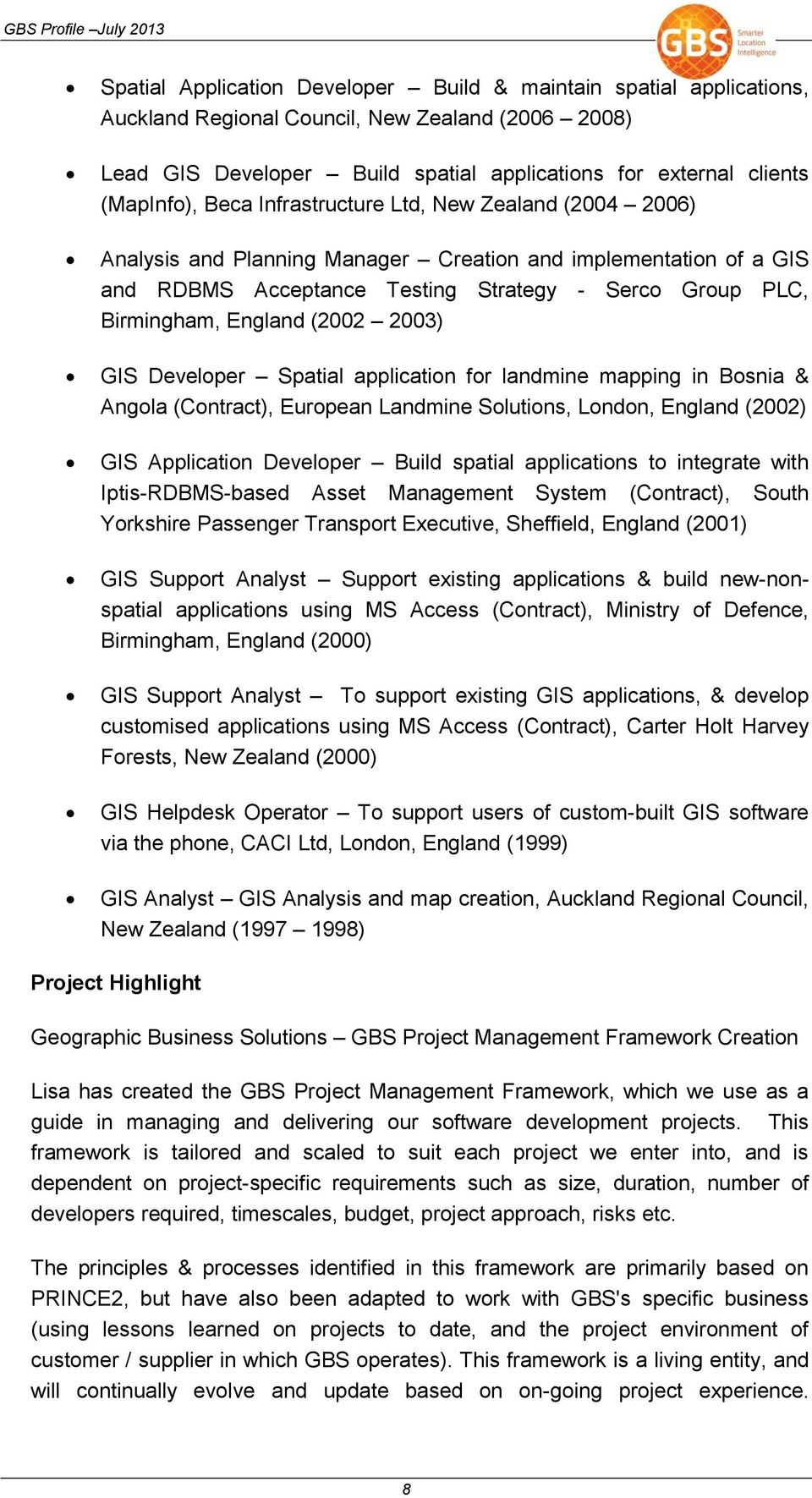 2003) GIS Developer Spatial application for landmine mapping in Bosnia & Angola (Contract), European Landmine Solutions, London, England (2002) GIS Application Developer Build spatial applications to