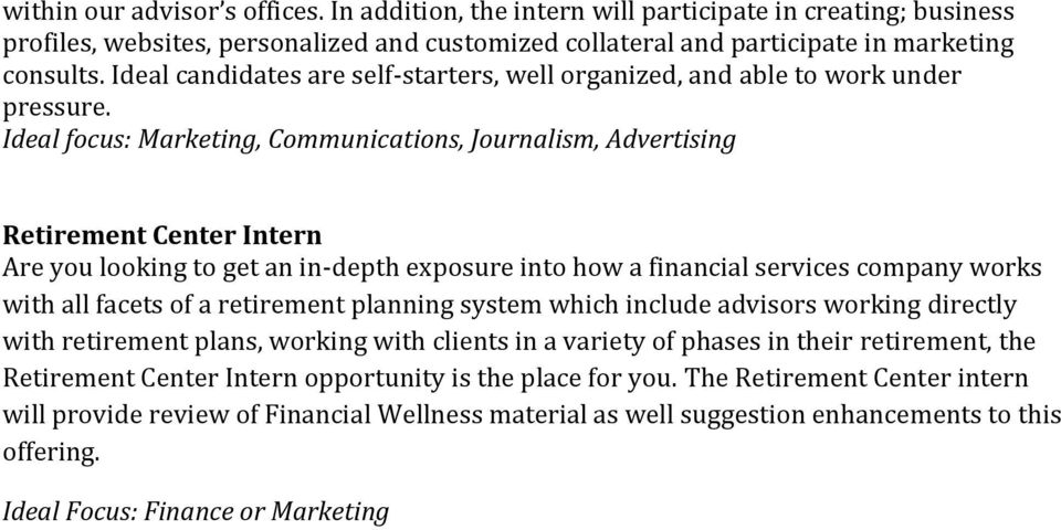 Ideal focus: Marketing, Communications, Journalism, Advertising Retirement Center Intern Are you looking to get an in-depth exposure into how a financial services company works with all facets of a