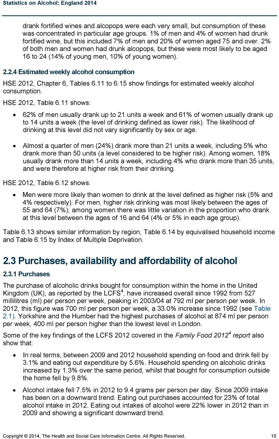 2% of both men and women had drunk alcopops, but these were most likely to be aged 16 to 24 (14% of young men, 10% of young women). 2.2.4 Estimated weekly alcohol consumption HSE 2012, Chapter 6, Tables 6.
