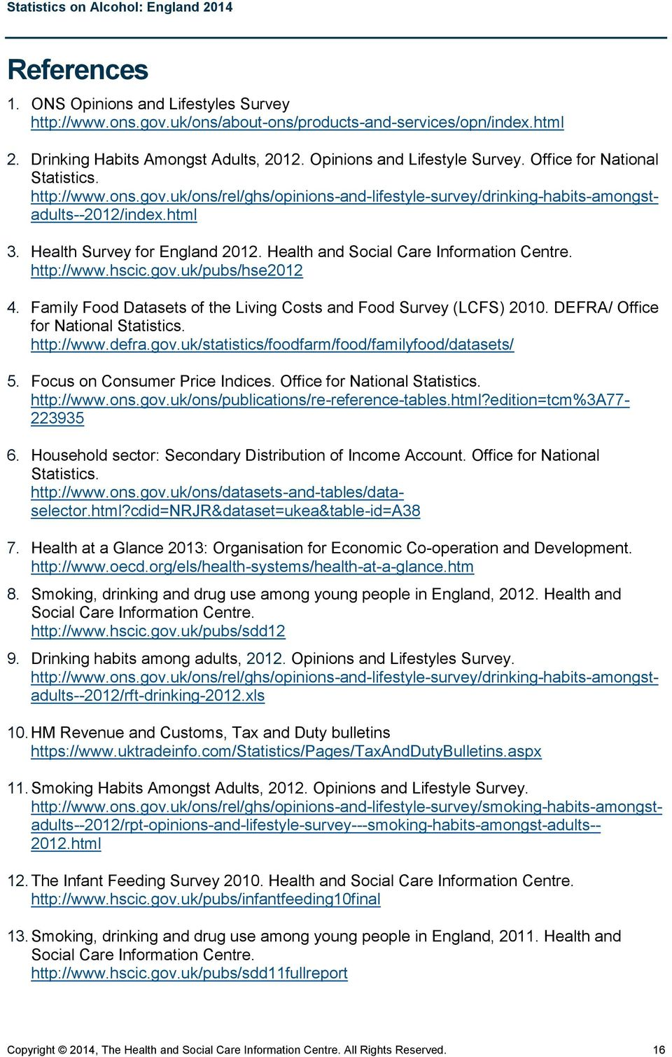Health and Social Care Information Centre. http://www.hscic.gov.uk/pubs/hse2012 4. Family Food Datasets of the Living Costs and Food Survey (LCFS) 2010. DEFRA/ Office for National Statistics.