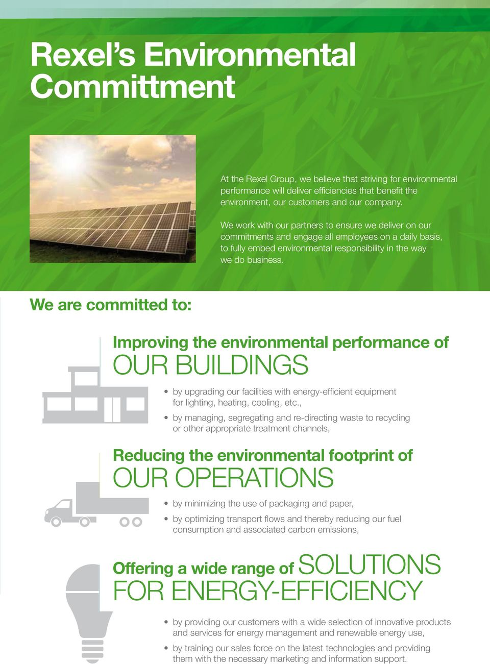 We are committed to: Improving the environmental performance of OUR BUILDINGS by upgrading our facilities with energy-efficient equipment for lighting, heating, cooling, etc.