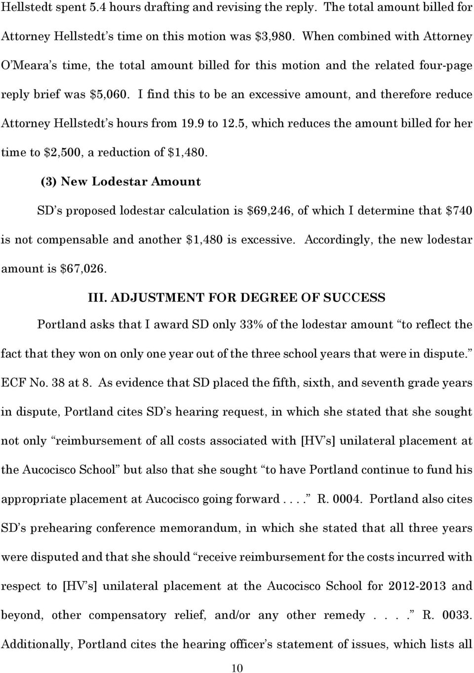 I find this to be an excessive amount, and therefore reduce Attorney Hellstedt s hours from 19.9 to 12.5, which reduces the amount billed for her time to $2,500, a reduction of $1,480.