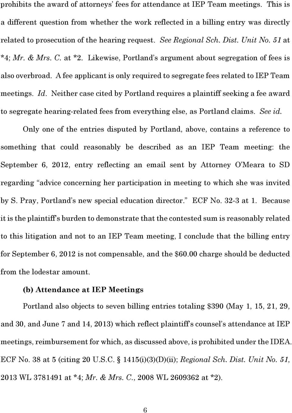 at *2. Likewise, Portland s argument about segregation of fees is also overbroad. A fee applicant is only required to segregate fees related to IEP Team meetings. Id.