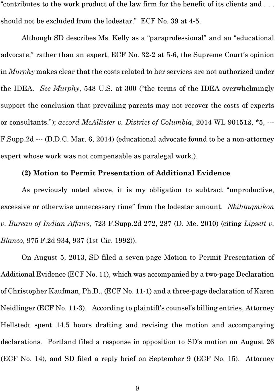 32-2 at 5-6, the Supreme Court s opinion in Murphy makes clear that the costs related to her services are not authorized under the IDEA. See Murphy, 548 U.S. at 300 ( the terms of the IDEA overwhelmingly support the conclusion that prevailing parents may not recover the costs of experts or consultants.