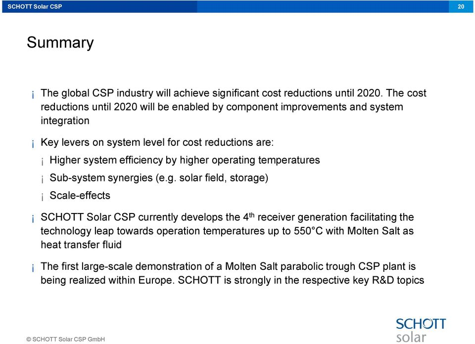 higher operating temperatures Sub-system synergies (e.g. solar field, storage) Scale-effects SCHOTT Solar CSP currently develops the 4 th receiver generation facilitating the