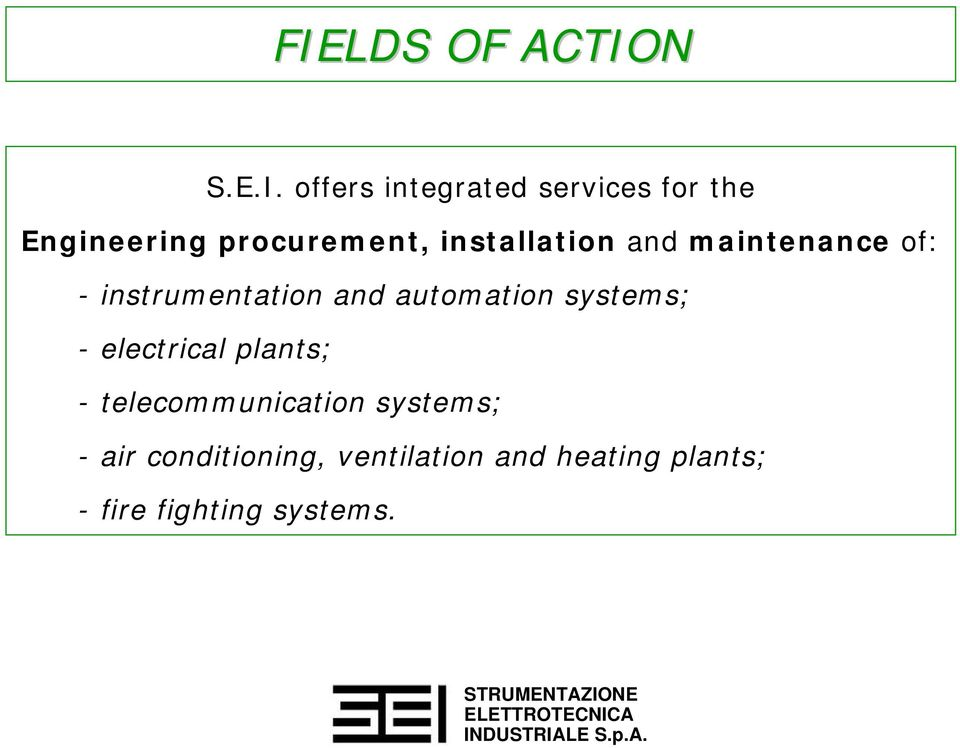 automation systems; - electrical plants; - telecommunication systems; -