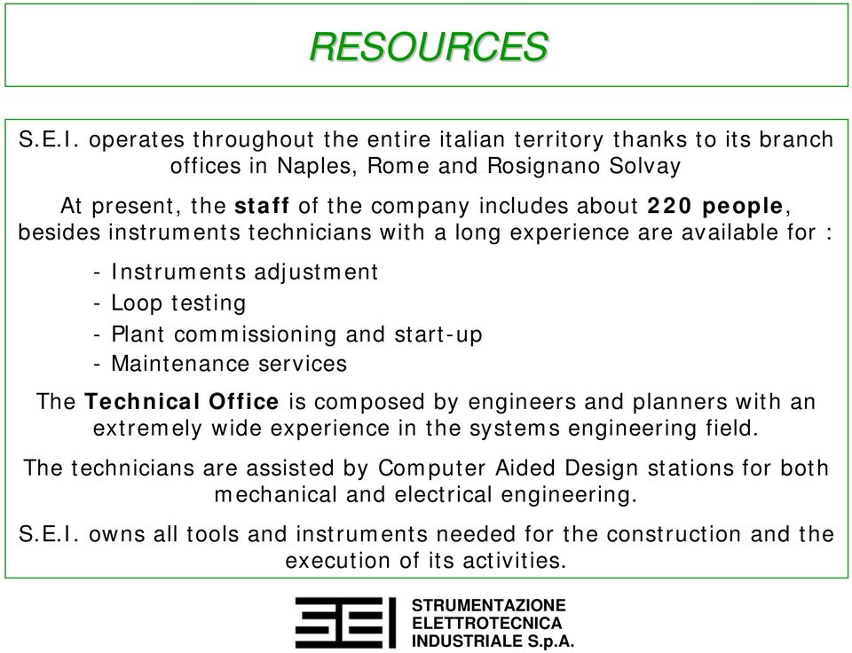 people, besides instruments technicians with a long experience are available for : - Instruments adjustment - Loop testing - Plant commissioning and start-up - Maintenance