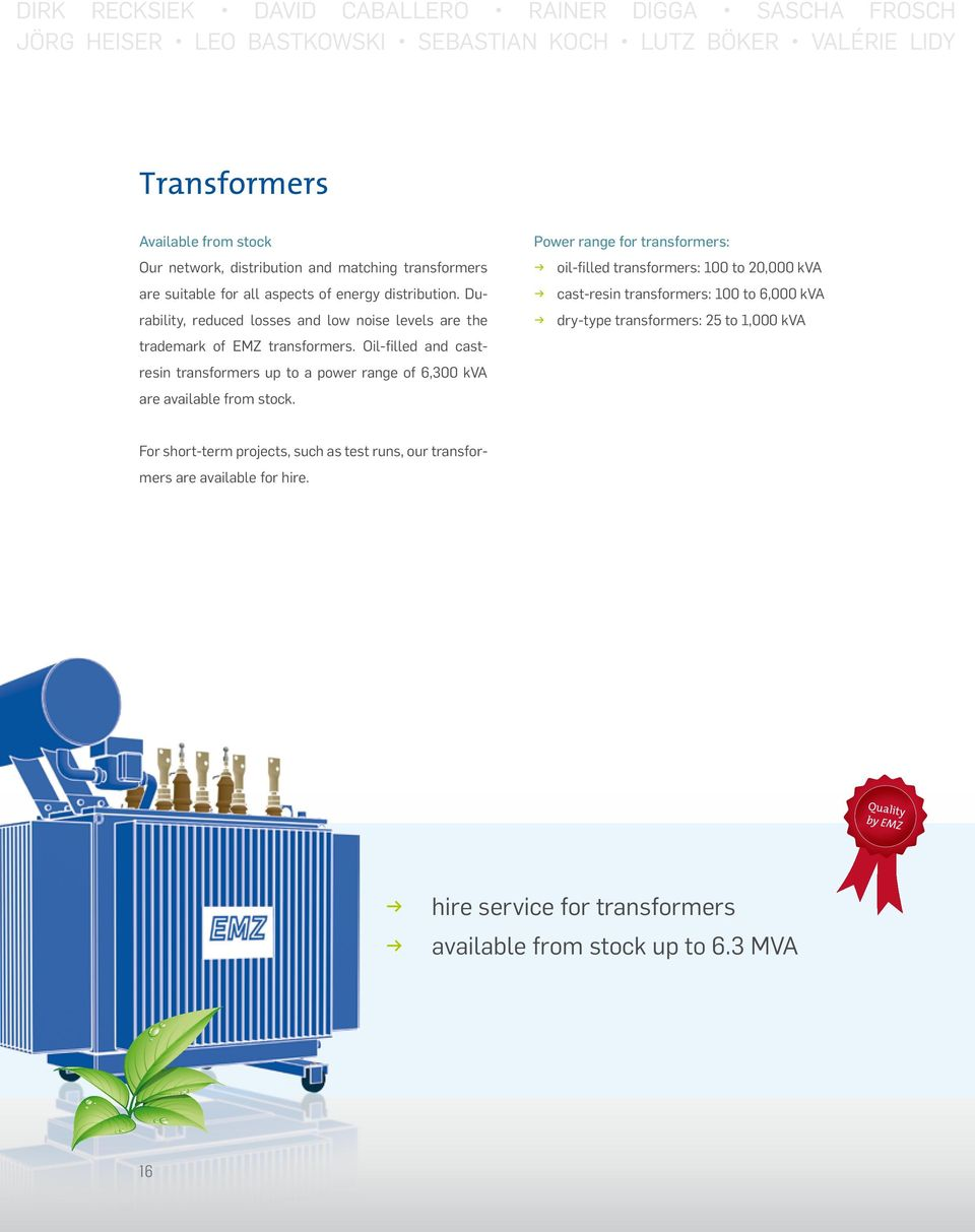 Oil-filled and castresin transformers up to a power range of 6,300 kva are available from stock.