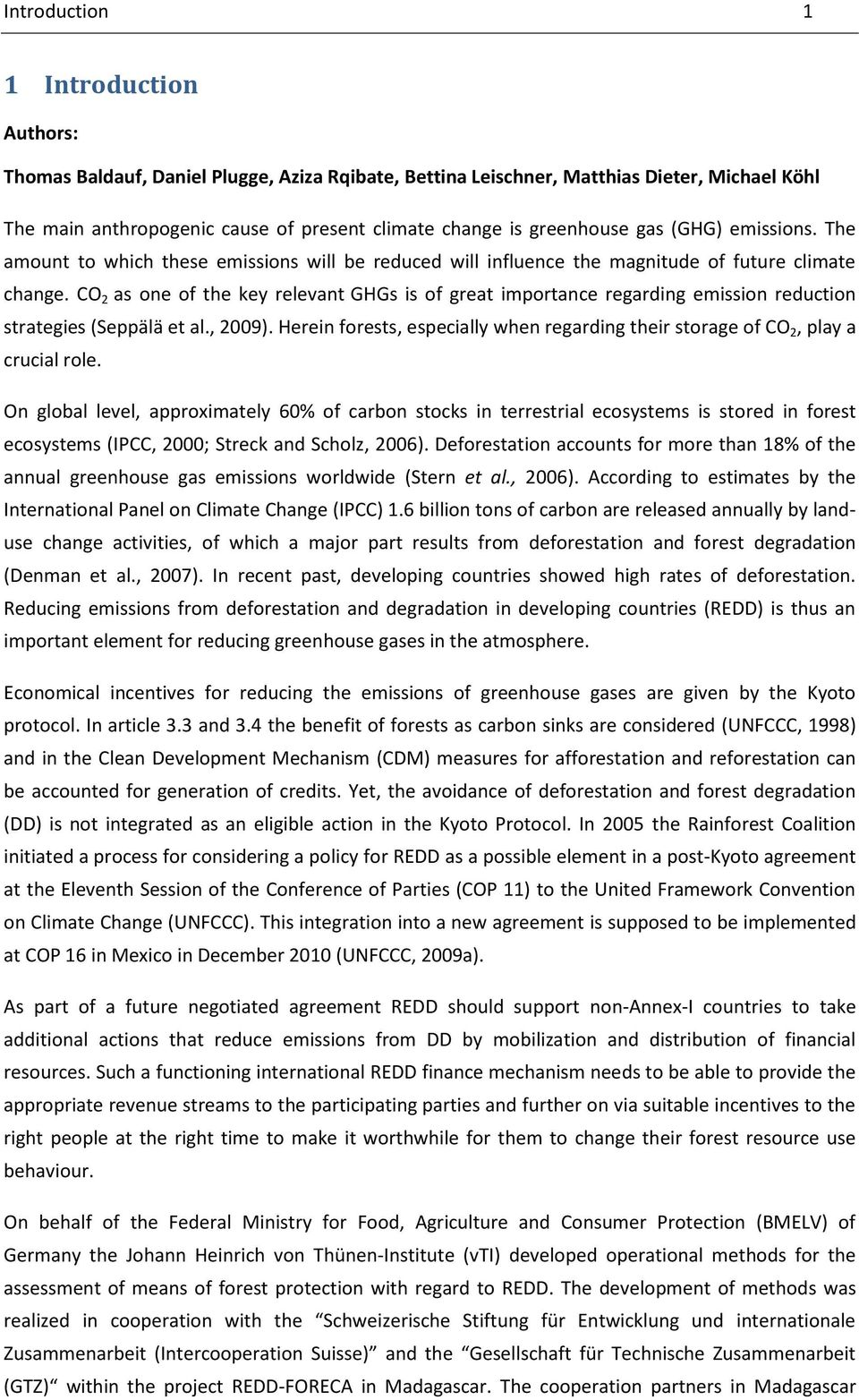CO 2 as one of the key relevant GHGs is of great importance regarding emission reduction strategies (Seppälä et al., 2009).