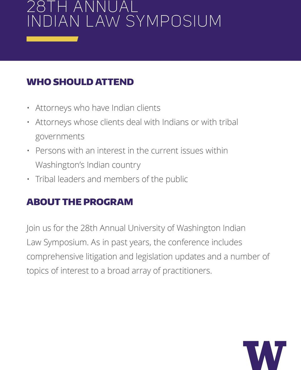 of the public ABOUT THE PROGRAM Join us for the 28th Annual University of Washington Indian Law Symposium.