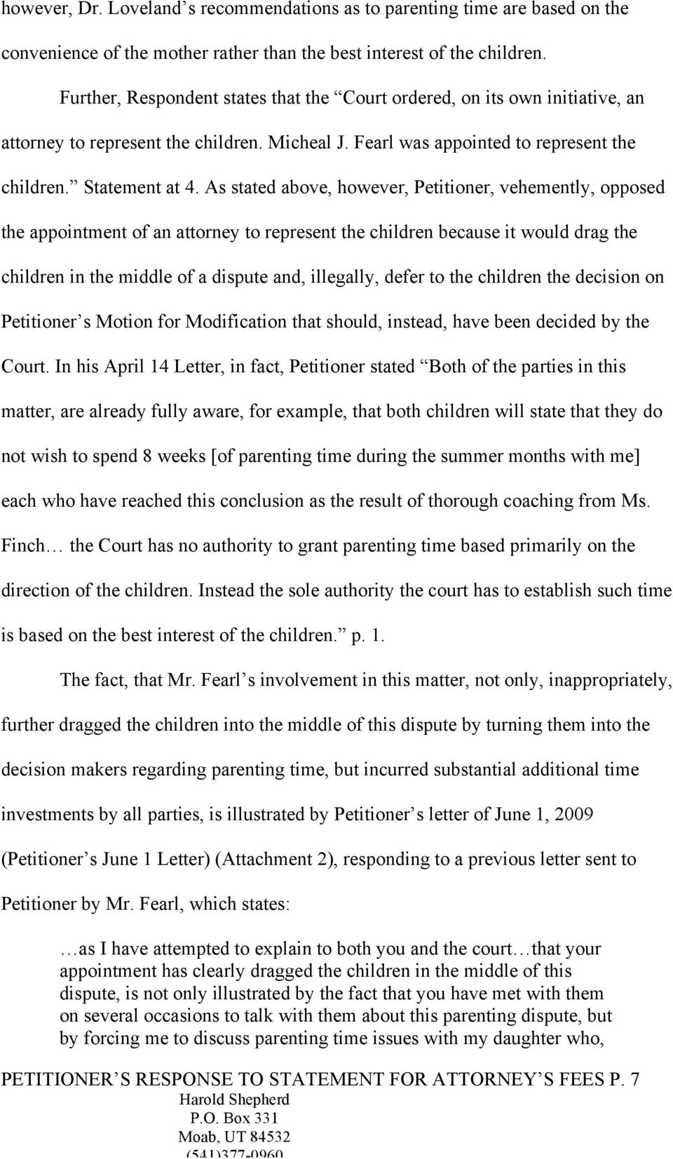 As stated above, however, Petitioner, vehemently, opposed the appointment of an attorney to represent the children because it would drag the children in the middle of a dispute and, illegally, defer
